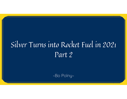 Silver Turns into Rocket Fuel in 2021 Part 2