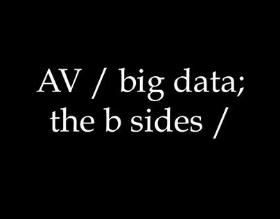 AV / big data; the b sides /,