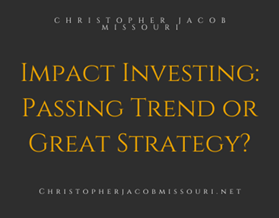 Impact Investing: Passing Trend or Great Strategy?