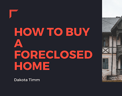 Dakota Timm - How To Buy A Foreclosed Home