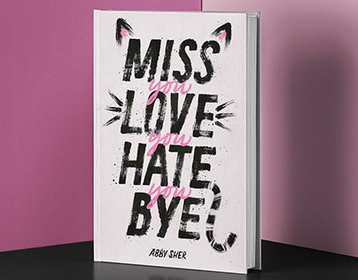 """MISS YOU LOVE YOU HATE YOU BYE"" Cover Design"