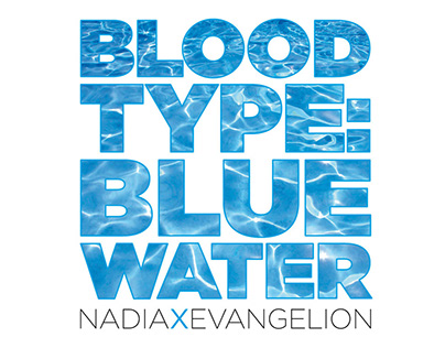 Blood Type: Blue Water - Nadia x Evangelion