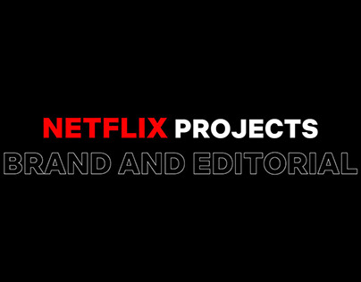Netflix Projects - Brand/Editorial