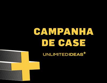 UNLIMITED IDEAS+ - Campanha de Case