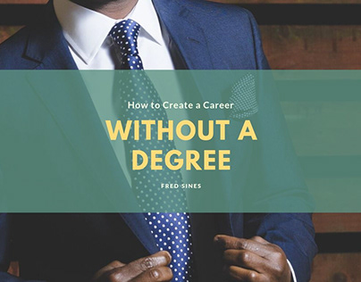 How to Create a Career Without a Degree | Fred Sines
