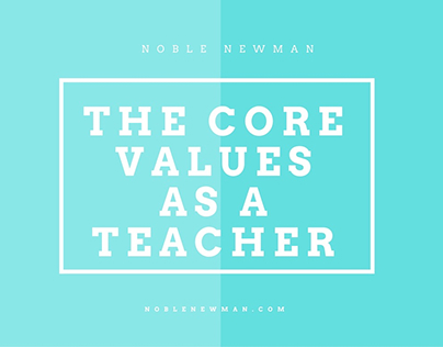 The core Values as a Teacher by Noble Newman