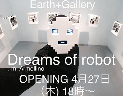 """Dreams of robot"" at the Earth+gallery Kiba Tokyo JAPAN"