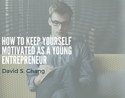 How to Keep Yourself Motivated As A Young Entrepreneur