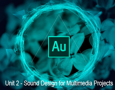 Unit 2 - Sound Design for Multimedia Projects