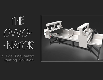The Ovvonator - 2 Axis Pneumatic Routing Solution