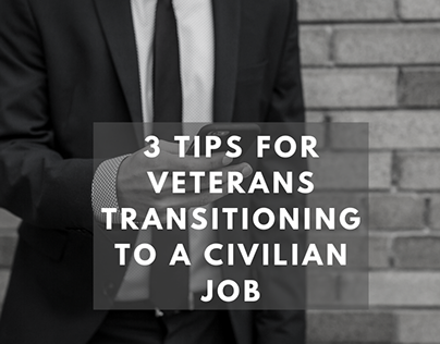 3 Tips for Veterans Transitioning to Civilian Jobs