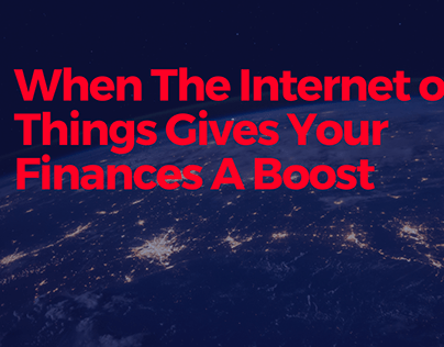 When The Internet Of Things Gives Your Finances a Boost