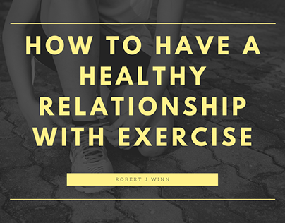 Robert J Winn | Healthy Relationship with Exercise