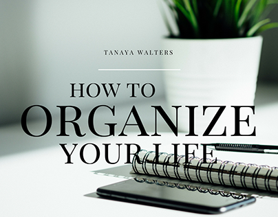 Tanaya Walters | How to Organize your Life
