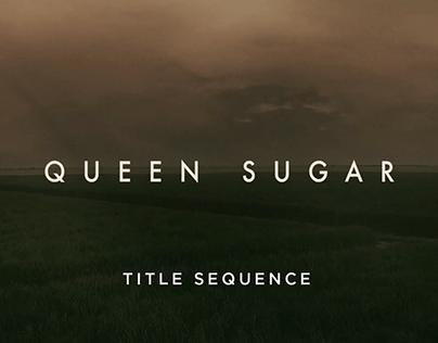 Queen Sugar - Title Sequence