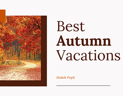 Moksh Popli on the Best Vacations for Autumn