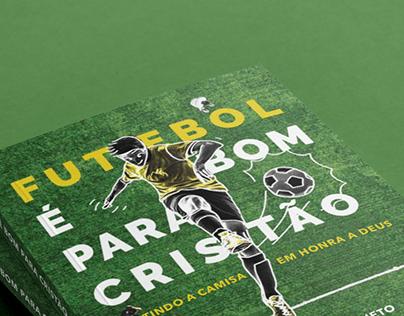 Futebol é Bom Para Cristão   Book Cover