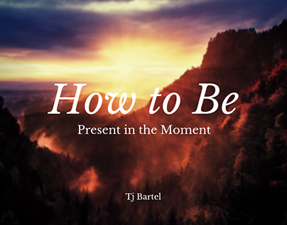 Tj Bartel | How to Be Present in the Moment
