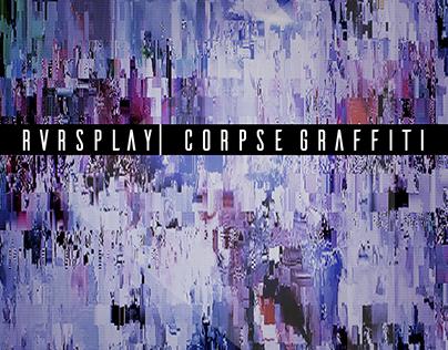 RVRSPLAY - Corpse Graffiti