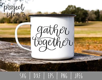 Gather Together Hand Lettered SVG, DXF, EPS, PNG, JPEG