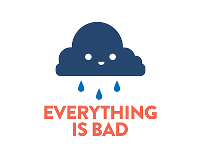 """Everything is Bad"""