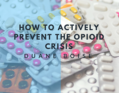 How To Actively Prevent The Opioid Crisis: Duane Boise