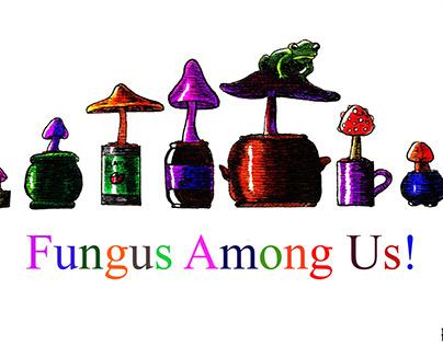 Fungus Among Us!