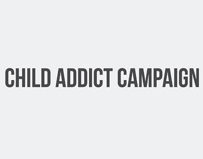 CHILD ADDICT CAMPAIGN