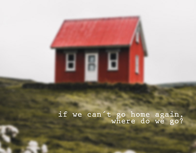 If we can´t go home again, where do we go?