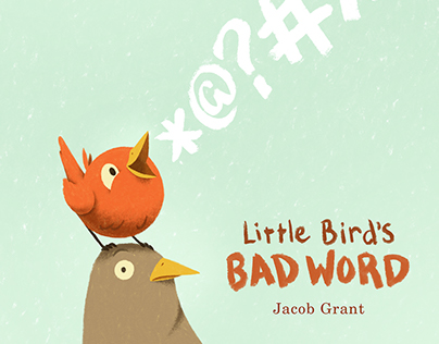 Little Bird's Bad Word (Feiwel & Friends)