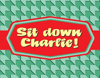 Sit Down Charlie