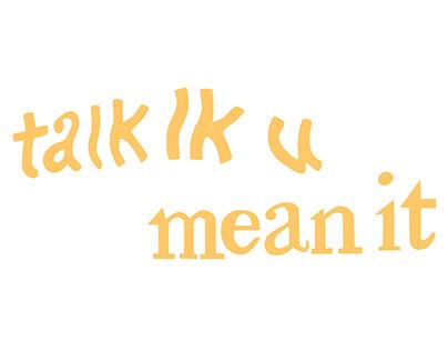 talk lk u mean it