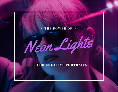 The art of Neon Light Photography.