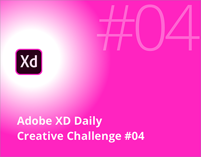Adobe XD Daily Creative Challenge #04