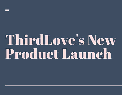 ThirdLove's New Product Launch Strategy