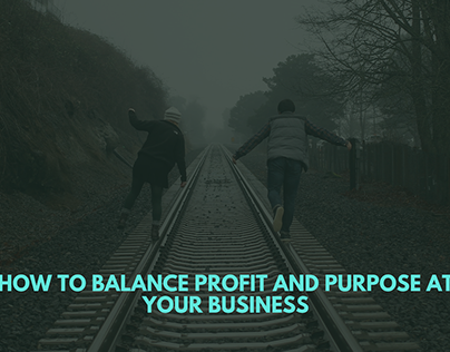 How to Balance Profit and Purpose