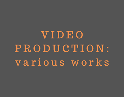 VIDEO PRODUCTION: various works