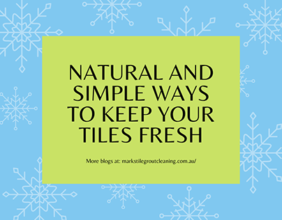 Natural and Simple Ways to Keep Your Tiles Fresh