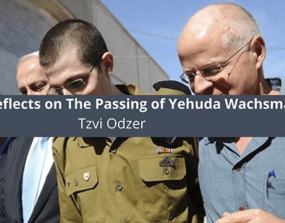 Tzvi Odzer Reflects on The Passing of Yehuda Wachsman