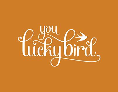 You Lucky Bird