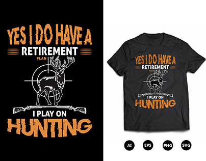 Yes I DO Have a Retirement Plan Hunting T-Shirt Design