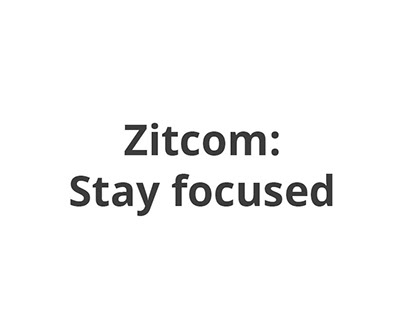 Zitcom: Stay focused