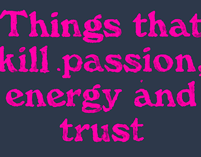 Things that kill passion, energy and trust