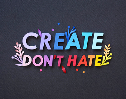 Create Don`t Hate | Paper art