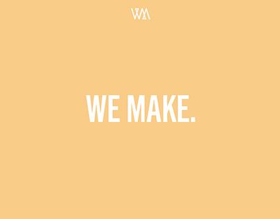 We Make.