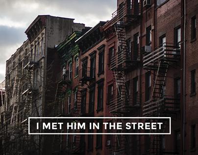 I MET HIM IN THE STREET