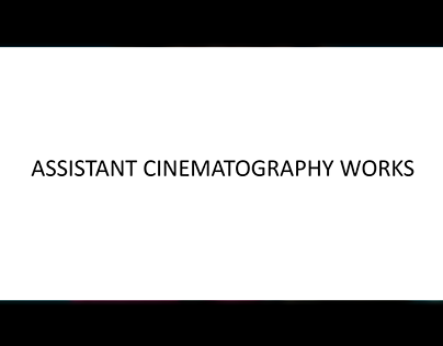 ASSISTANT CINEMATOGRAPHY WORKS