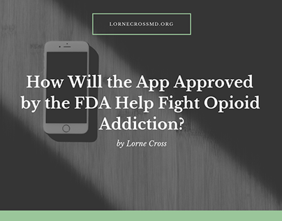 Lorne Cross MD | FDA Approved App for Opioid Addiction