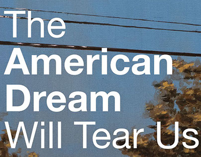 The American Dream Will Tear Us Apart (again)