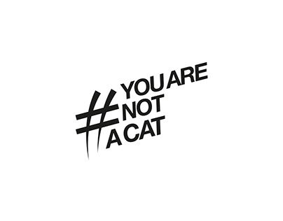YOU ARE NOT A CAT